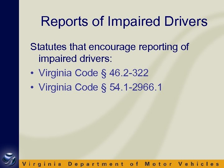 Reports of Impaired Drivers Statutes that encourage reporting of impaired drivers: • Virginia Code