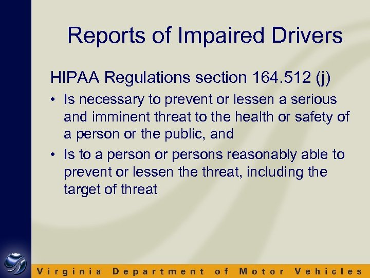 Reports of Impaired Drivers HIPAA Regulations section 164. 512 (j) • Is necessary to