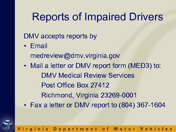 Reports of Impaired Drivers DMV accepts reports by • Email medreview@dmv. virginia. gov •