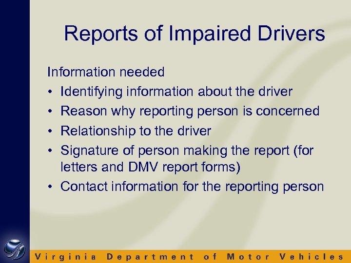 Reports of Impaired Drivers Information needed • Identifying information about the driver • Reason