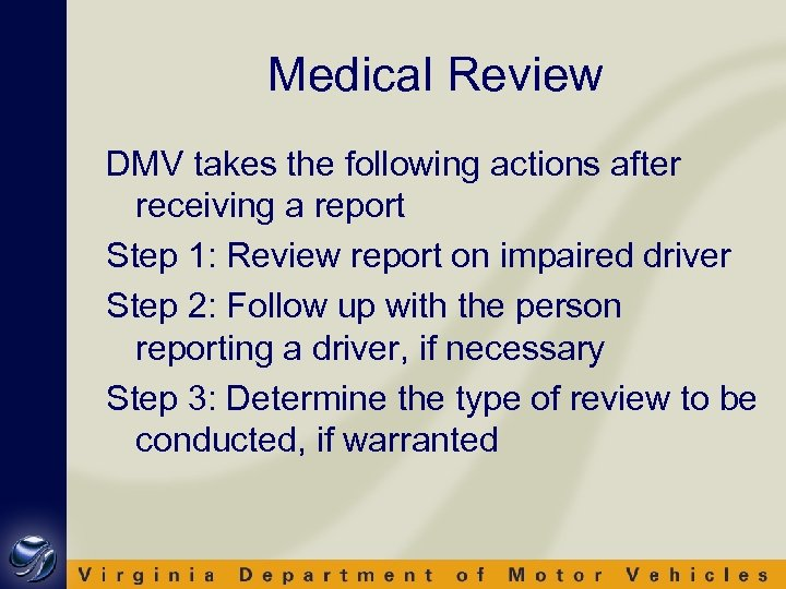 Medical Review DMV takes the following actions after receiving a report Step 1: Review