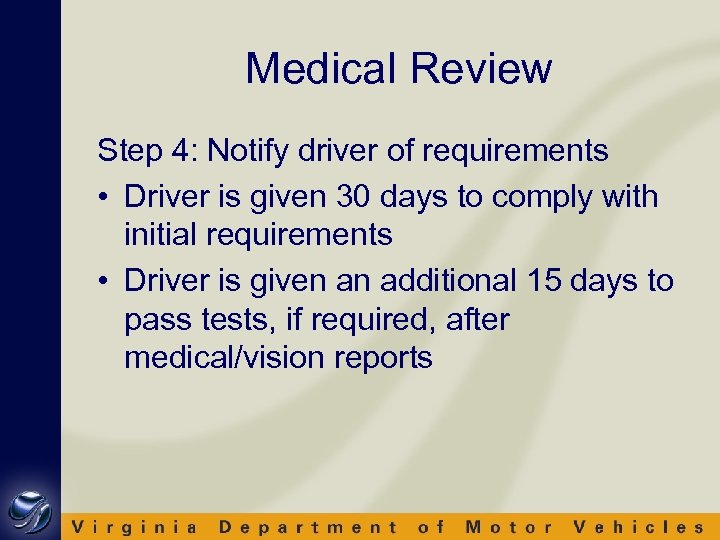 Medical Review Step 4: Notify driver of requirements • Driver is given 30 days