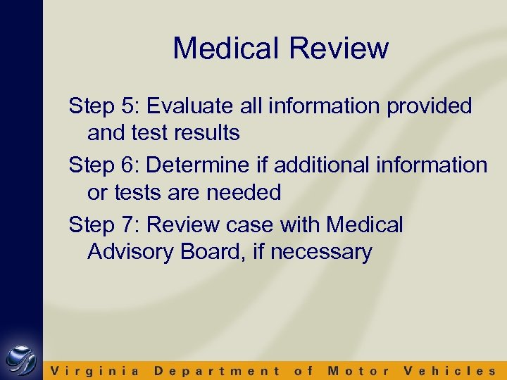 Medical Review Step 5: Evaluate all information provided and test results Step 6: Determine