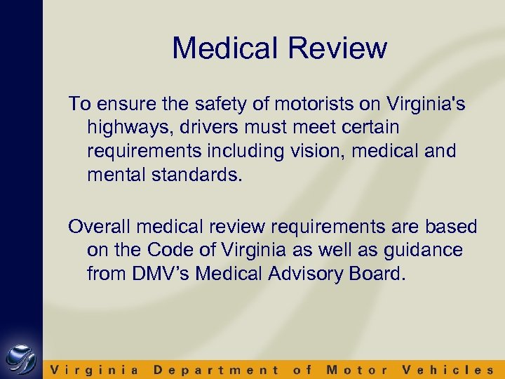 Medical Review To ensure the safety of motorists on Virginia's highways, drivers must meet