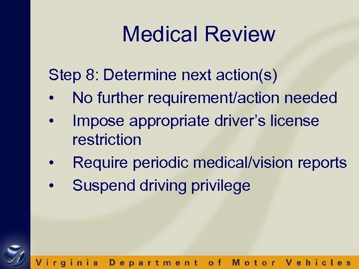 Medical Review Step 8: Determine next action(s) • No further requirement/action needed • Impose