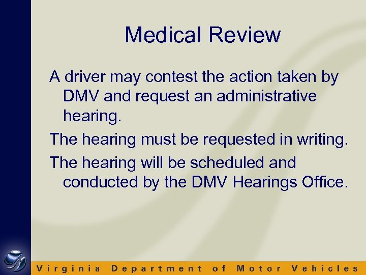 Medical Review A driver may contest the action taken by DMV and request an