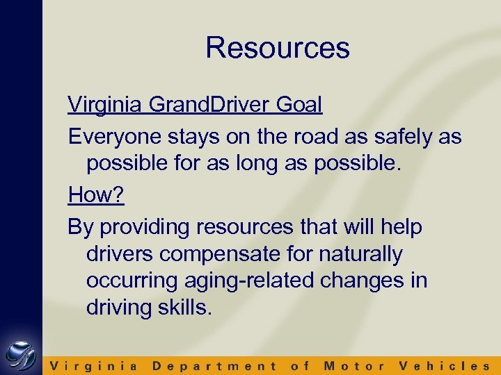 Resources Virginia Grand. Driver Goal Everyone stays on the road as safely as possible