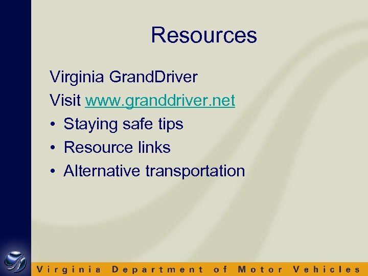 Resources Virginia Grand. Driver Visit www. granddriver. net • Staying safe tips • Resource