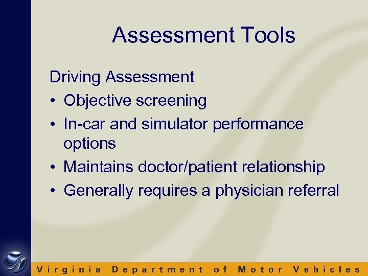 Assessment Tools Driving Assessment • Objective screening • In-car and simulator performance options •
