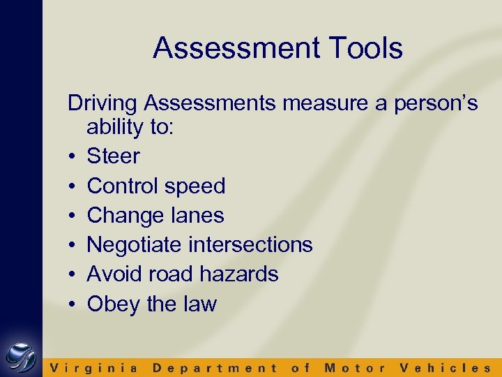Assessment Tools Driving Assessments measure a person's ability to: • Steer • Control speed