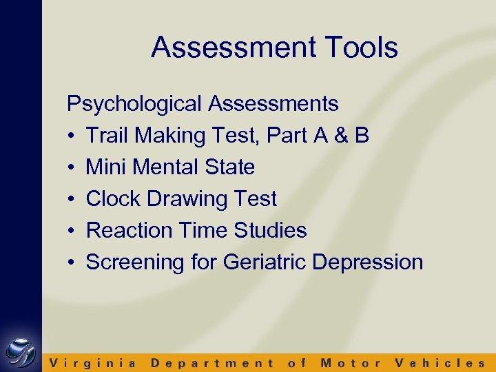 Assessment Tools Psychological Assessments • Trail Making Test, Part A & B • Mini