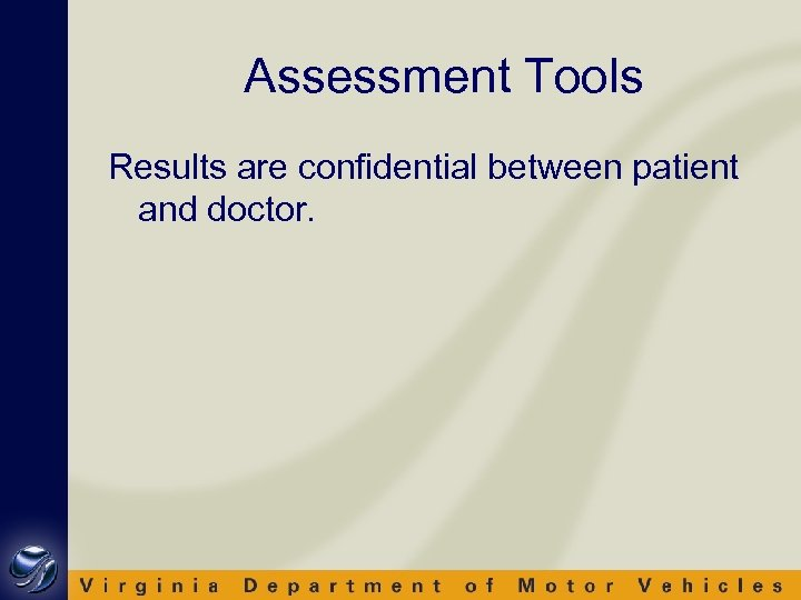 Assessment Tools Results are confidential between patient and doctor.
