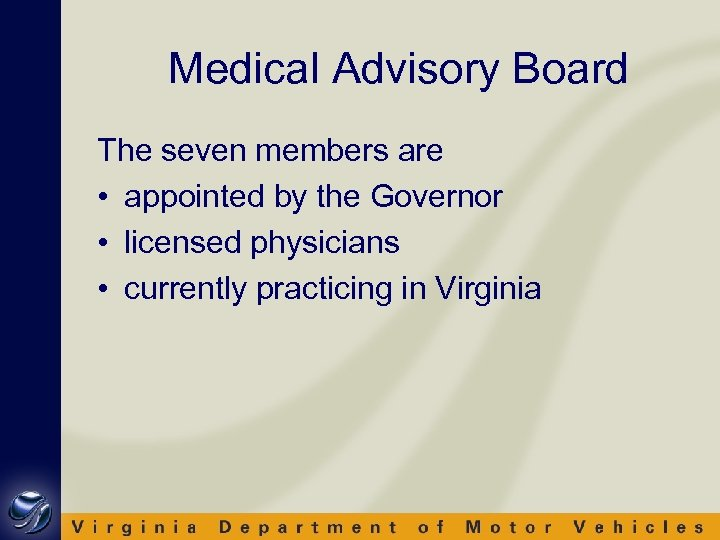 Medical Advisory Board The seven members are • appointed by the Governor • licensed