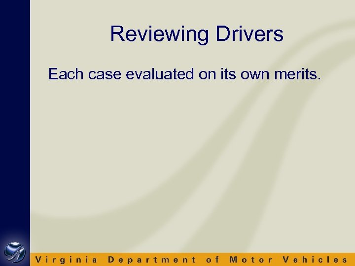 Reviewing Drivers Each case evaluated on its own merits.