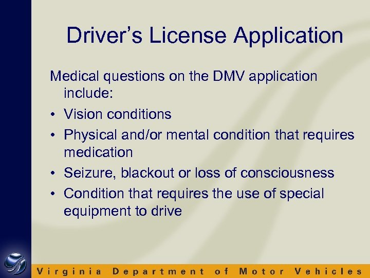 Driver's License Application Medical questions on the DMV application include: • Vision conditions •