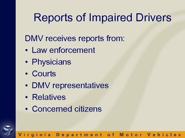 Reports of Impaired Drivers DMV receives reports from: • Law enforcement • Physicians •