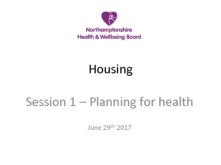 Housing Session 1 – Planning for health June 29 th 2017