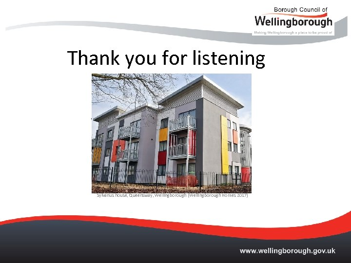 Thank you for listening Sylvanus house, Queensway, Wellingborough (Wellingborough Homes 2017)