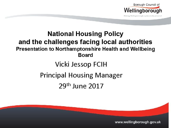 National Housing Policy and the challenges facing local authorities Presentation to Northamptonshire Health and