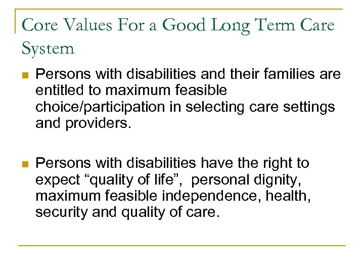 Core Values For a Good Long Term Care System n Persons with disabilities and