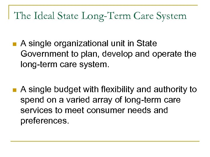 The Ideal State Long-Term Care System n A single organizational unit in State Government