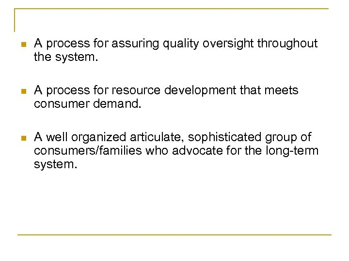 n A process for assuring quality oversight throughout the system. n A process for