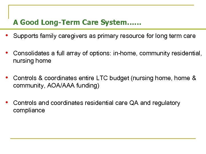 A Good Long-Term Care System…… • Supports family caregivers as primary resource for long