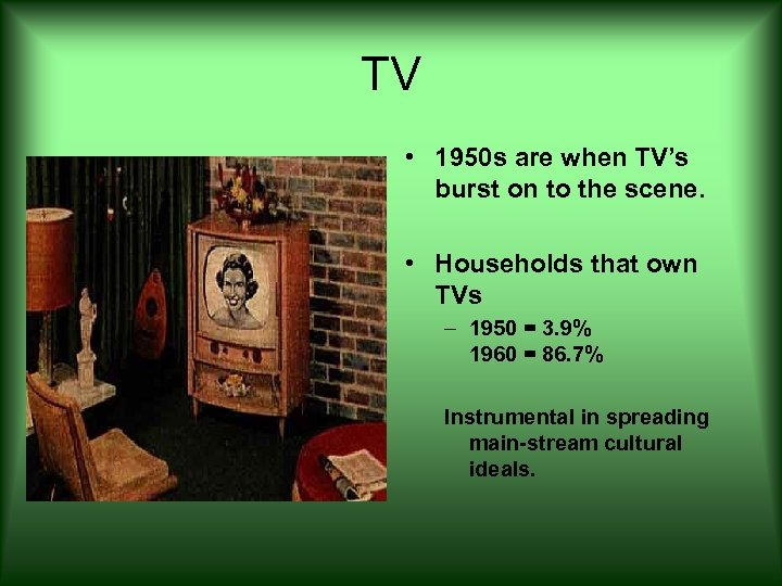 TV • 1950 s are when TV's burst on to the scene. • Households