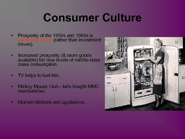 Consumer Culture • Prosperity of the 1950 s and 1960 s is consumer driven