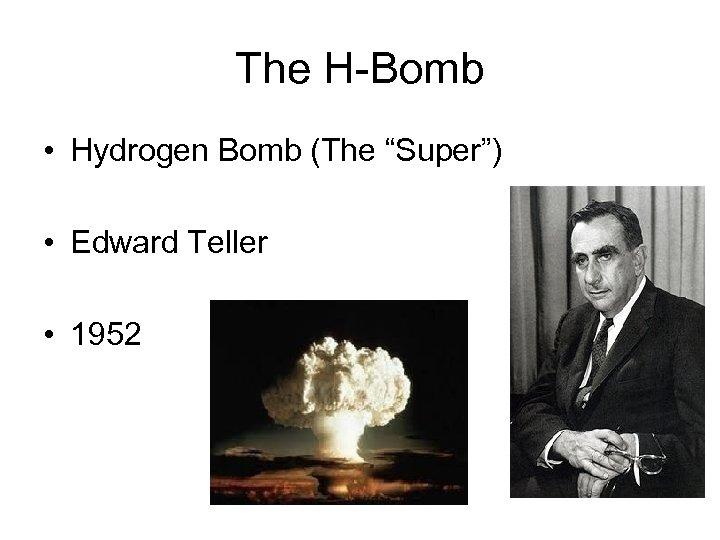 "The H-Bomb • Hydrogen Bomb (The ""Super"") • Edward Teller • 1952"
