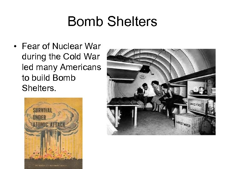 Bomb Shelters • Fear of Nuclear War during the Cold War led many Americans