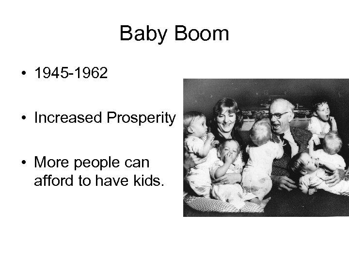 Baby Boom • 1945 -1962 • Increased Prosperity • More people can afford to