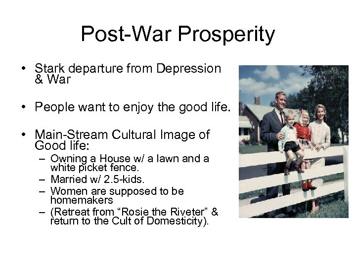 Post-War Prosperity • Stark departure from Depression & War • People want to enjoy
