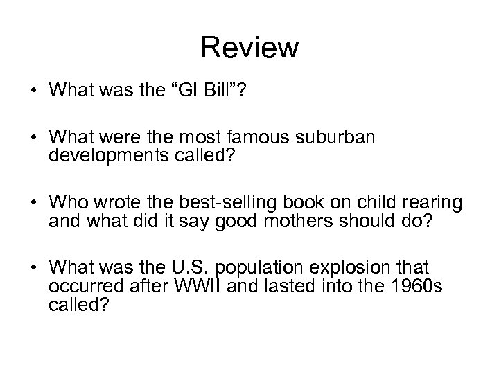 "Review • What was the ""GI Bill""? • What were the most famous suburban"