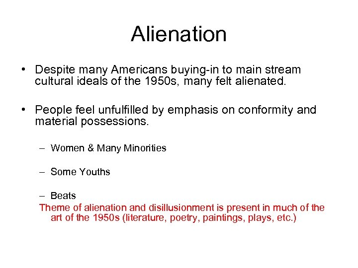 Alienation • Despite many Americans buying-in to main stream cultural ideals of the 1950