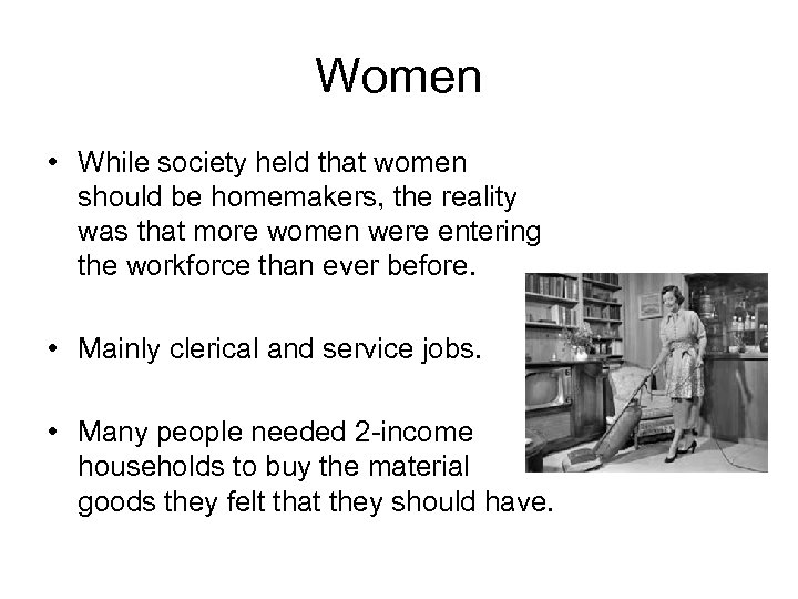 Women • While society held that women should be homemakers, the reality was that