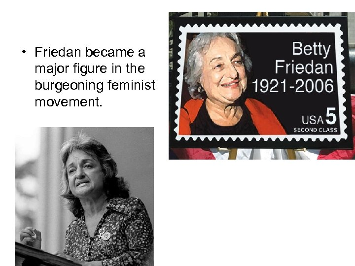 • Friedan became a major figure in the burgeoning feminist movement.