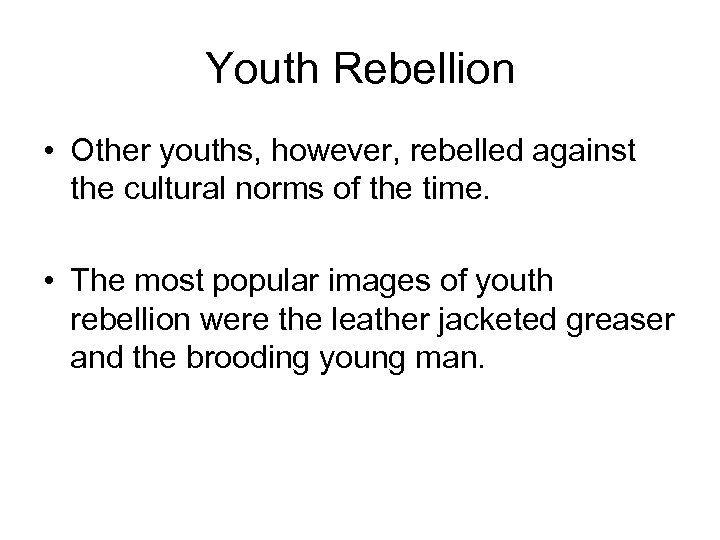 Youth Rebellion • Other youths, however, rebelled against the cultural norms of the time.