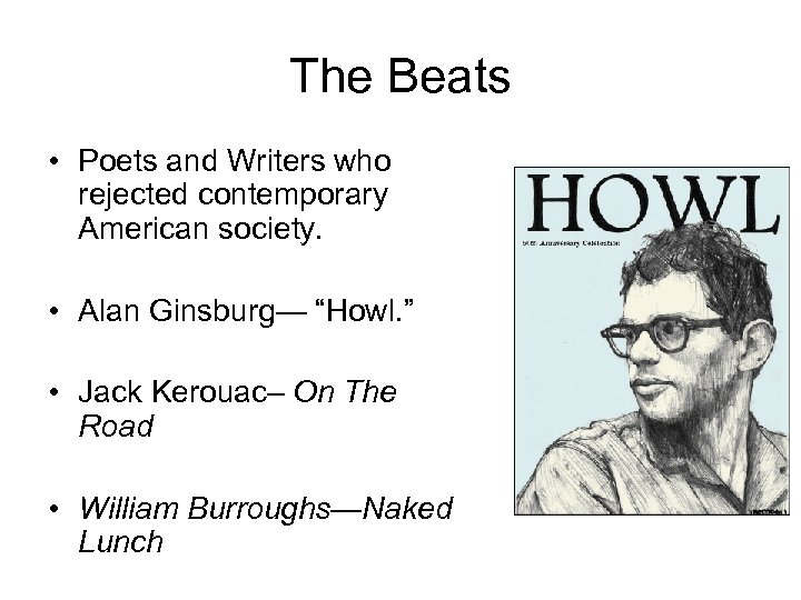 The Beats • Poets and Writers who rejected contemporary American society. • Alan Ginsburg—