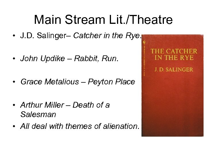 Main Stream Lit. /Theatre • J. D. Salinger– Catcher in the Rye. • John