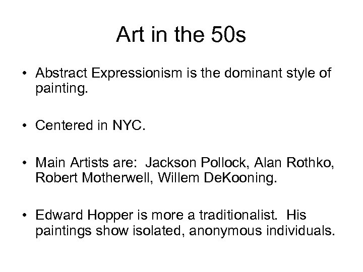 Art in the 50 s • Abstract Expressionism is the dominant style of painting.