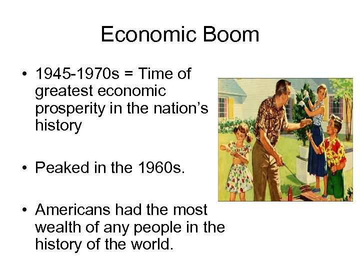 Economic Boom • 1945 -1970 s = Time of greatest economic prosperity in the