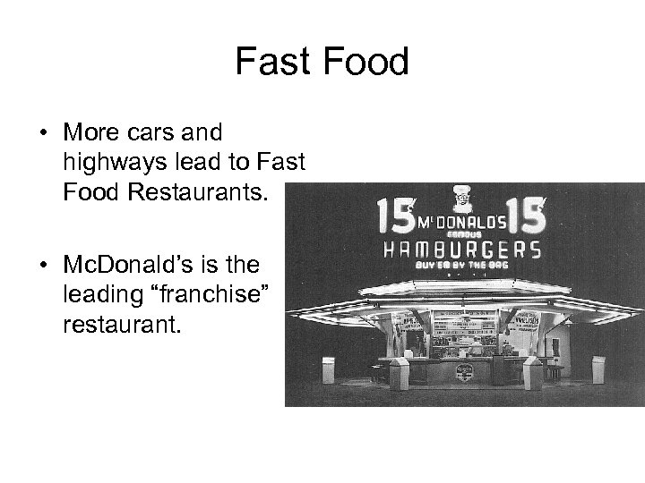 Fast Food • More cars and highways lead to Fast Food Restaurants. • Mc.