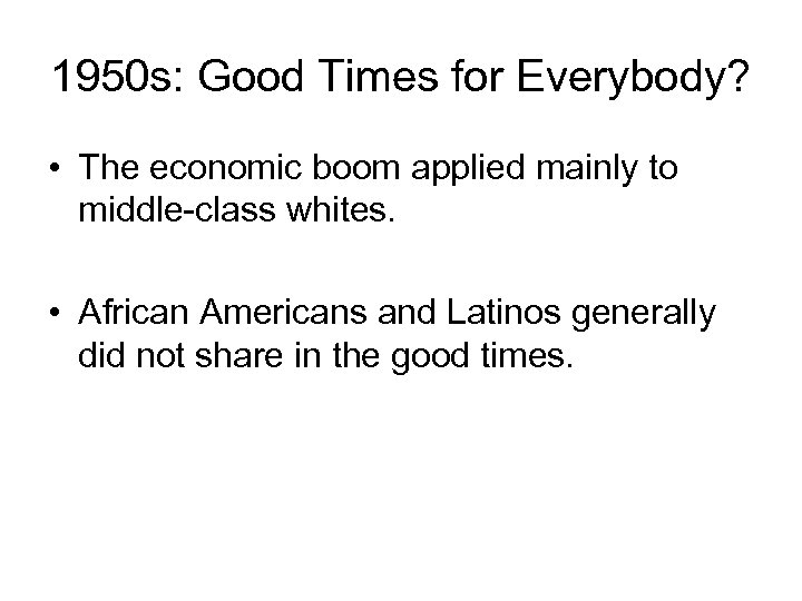 1950 s: Good Times for Everybody? • The economic boom applied mainly to middle-class