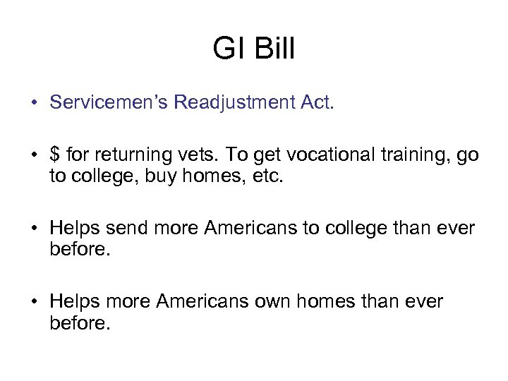 GI Bill • Servicemen's Readjustment Act. • $ for returning vets. To get vocational