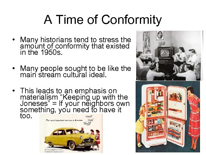 A Time of Conformity • Many historians tend to stress the amount of conformity