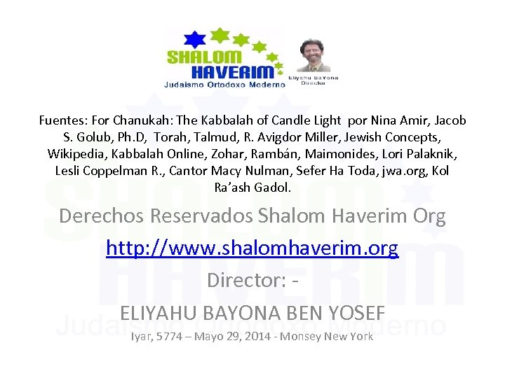 Fuentes: For Chanukah: The Kabbalah of Candle Light por Nina Amir, Jacob S. Golub,