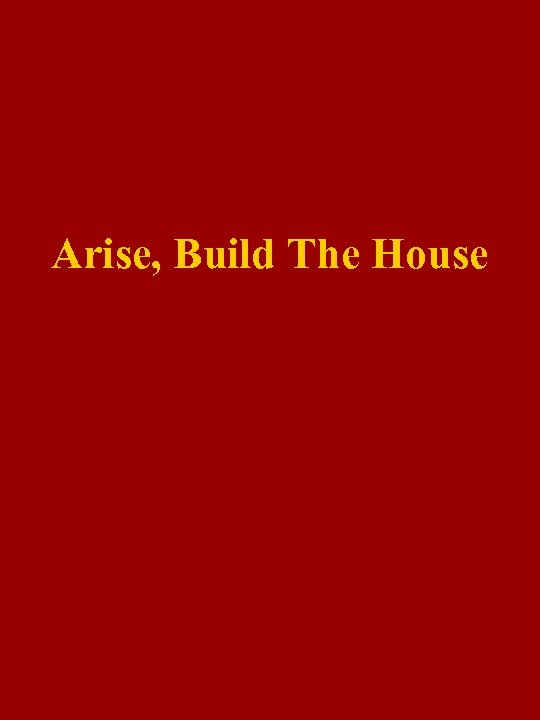Arise, Build The House