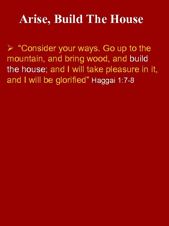 "Arise, Build The House Ø ""Consider your ways. Go up to the mountain, and"