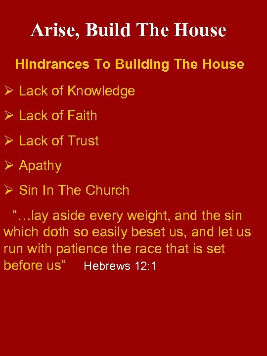 Arise, Build The House Hindrances To Building The House Ø Lack of Knowledge Ø
